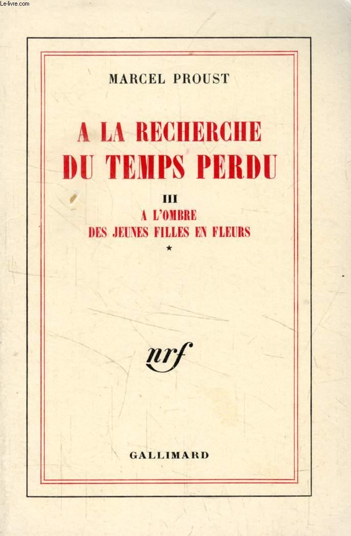 A LA RECHERCHE DU TEMPS PERDU, TOME III, A L'OMBRE DES JEUNES FILLES EN FLEURS (I)
