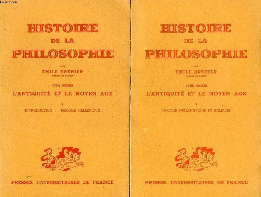 HISTOIRE DE LA PHILOSOPHIE, TOME I, L'ANTIQUITE ET LE MOYEN AGE, 2 VOLUMES