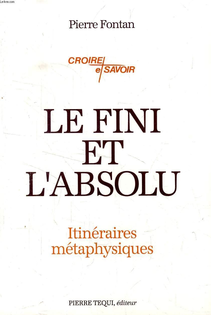 LE FINI ET L'ABSOLU, ITINERAIRES METAPHYSIQUES