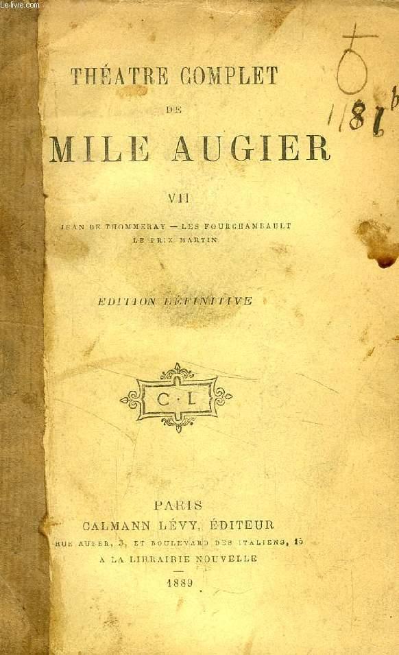 THEATRE COMPLET DE EMILE AUGIER, TOME VII, Jean de Thommeray, Les Fourchambault, Le Prix Martin