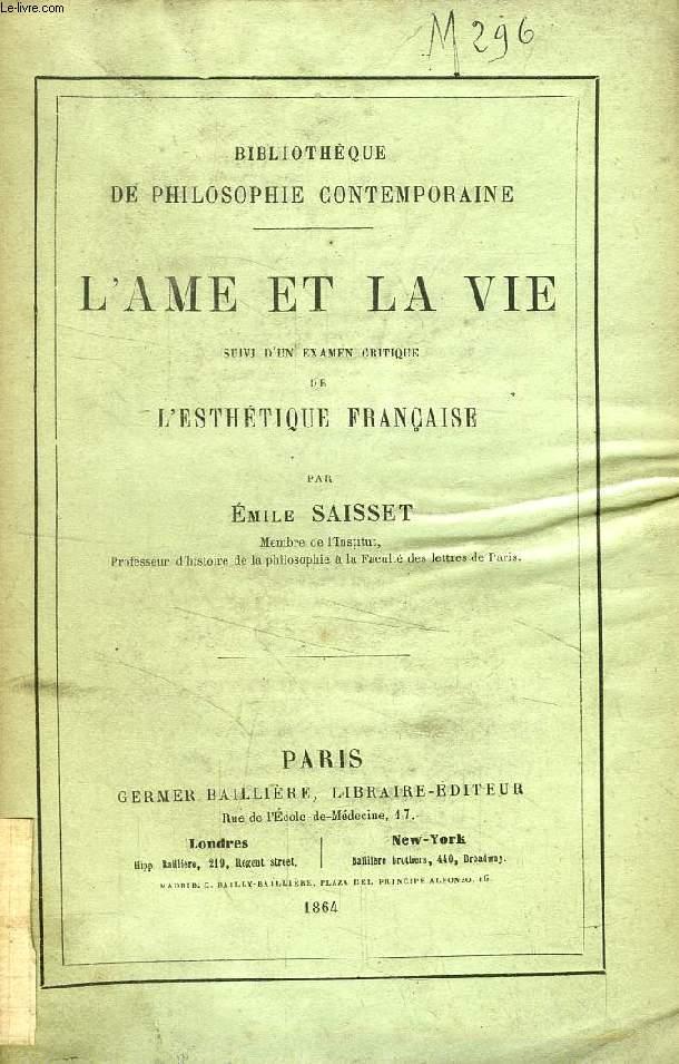 L'AME ET LA VIE, ETUDE SUR LA RENAISSANCE DE L'ANIMISME, SUIVIE D'UN EXAMEN CRITIQUE DE L'ESTHETIQUE FRANCAISE