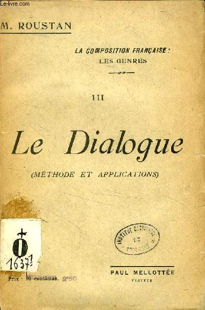 LE DIALOGUE, METHODE ET APPLICATIONS (LA COMPOSITION FRANCAISE, LES GENRES, III)