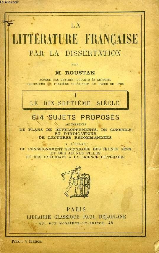 LA LITTERATURE FRANCAISE PAR LA DISSERTATION, I, LE DIX-SEPTIEME (XVIIe) SIECLE