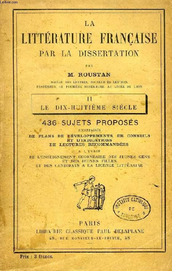 LA LITTERATURE FRANCAISE PAR LA DISSERTATION, II, LE DIX-HUITIEME (XVIIIe) SIECLE