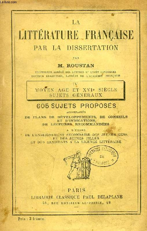 LA LITTERATURE FRANCAISE PAR LA DISSERTATION, IV, MOYEN AGE ET XVIe SIECLE, SUJETS GENERAUX