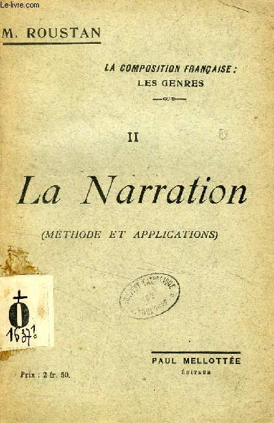 LA NARRATION, METHODE ET APPLICATIONS (LA COMPOSITION FRANCAISE, LES GENRES, II)