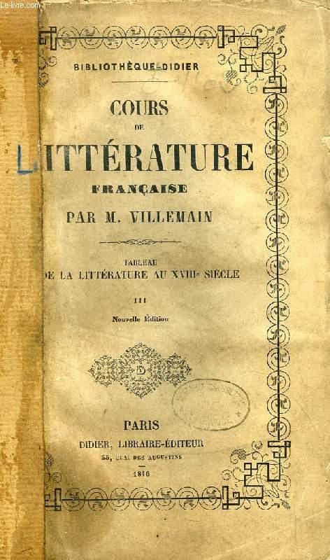 COURS DE LITTERATURE FRANCAISE, TABLEAU DE LA LITTERATURE AU XVIIIe SIECLE, TOME III