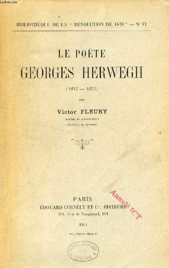 LE POETE GEORGES HERWEGH (1817-1875) (Bibliothèque de la Révolution de 1848, N° VI)