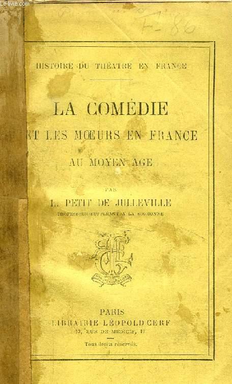 LA COMEDIE ET LES MOEURS EN FRANCE AU MOYEN AGE (Histoire du Théâtre en France)