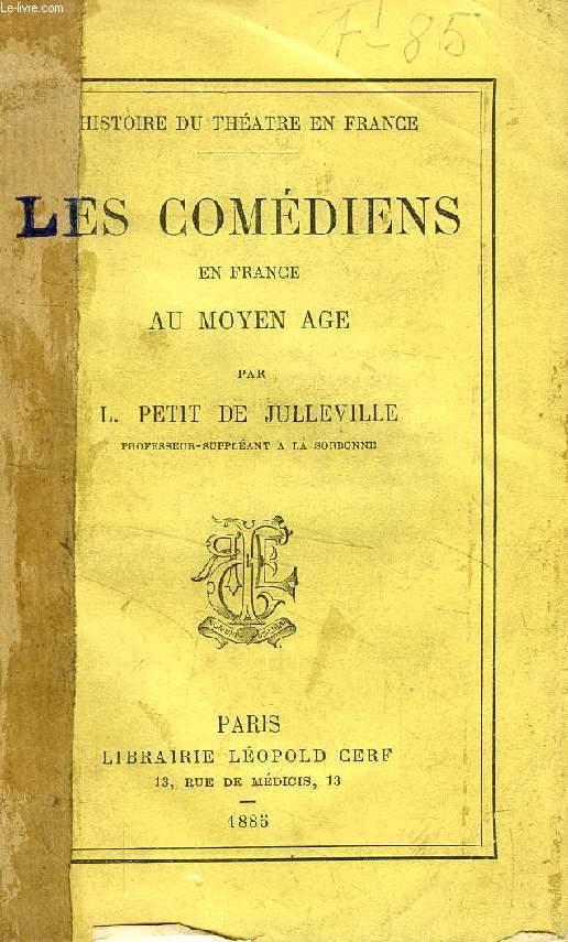 LES COMEDIENS EN FRANCE AU MOYEN AGE (Histoire du Théâtre en France)