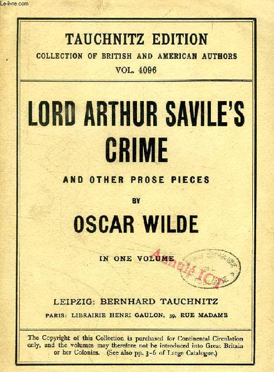 LORD ARTHUR SAVILE'S CRIME, AND OTHER PROSE PIECES (COLLECTION OF BRITISH AND AMERICAN AUTHORS, VOL. 4096)