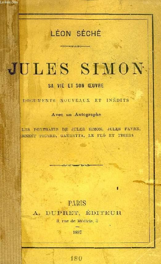 JULES SIMON, SA VIE ET SON OEUVRE, DOCUMENTS NOUVEAUX ET INEDITS