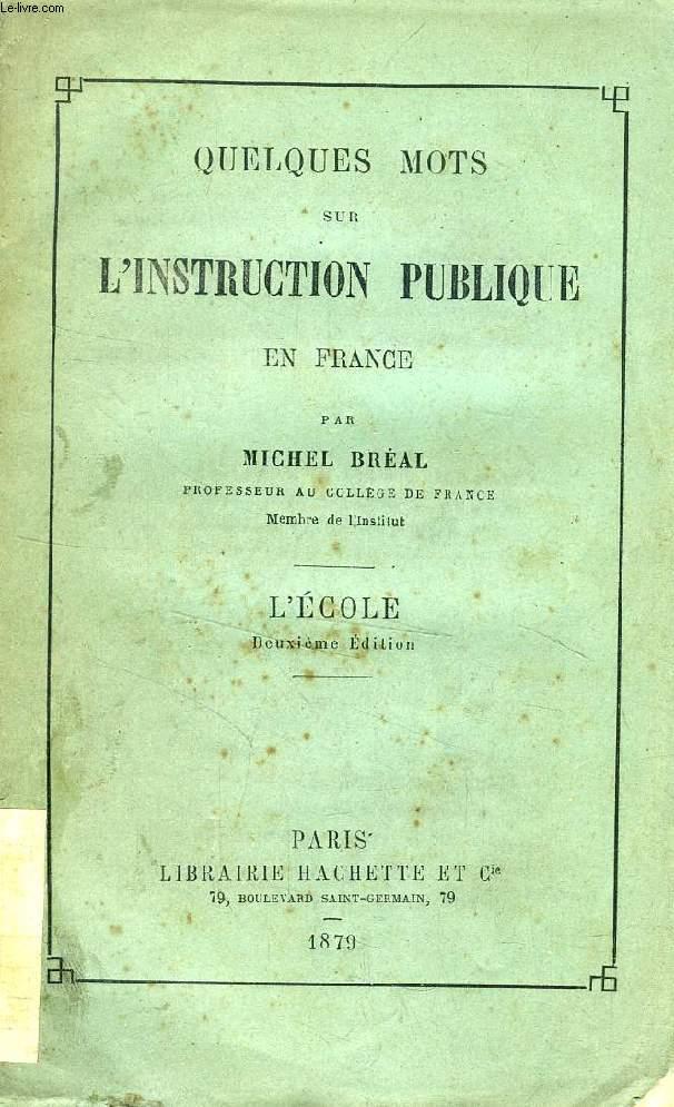 QUELQUES MOTS SUR L'INSTRUCTION PUBLIQUE EN FRANCE, L'ECOLE