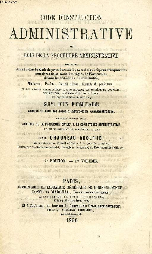 CODE D'INSTRUCTION ADMINISTRATIVE, OU LOIS DE LA PROCEDURE ADMINISTRATIVE, 1er VOLUME