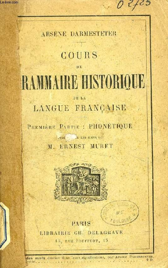 COURS DE GRAMMAIRE HISTORIQUE DE LA LANGUE FRANCAISE, 1re PARTIE, PHONETIQUE