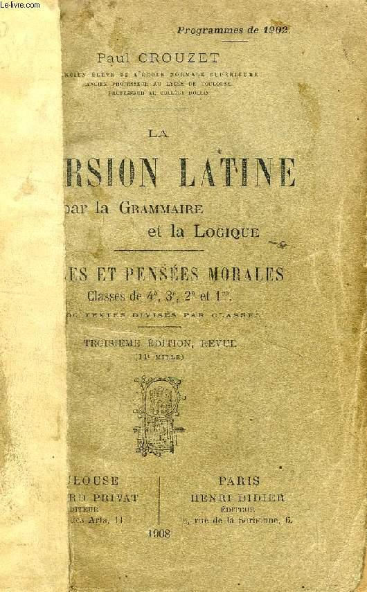 LA VERSION LATINE PAR LA GRAMMAIRE ET LA LOGIQUE, PAGES ET PENSEES MORALES, CLASSES DE 4e, 3e, 2e ET 1re