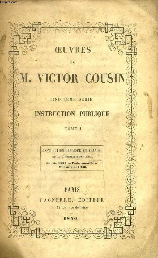 OEUVRES DE M. VICTOR COUSIN, 5e SERIE, INSTRUCTION PUBLIQUE, 2 TOMES