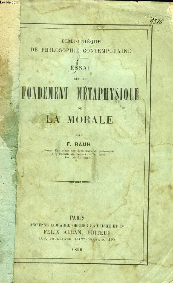 ESSAI SUR LE FONDEMENT METAPHYSIQUE DE LA MORALE