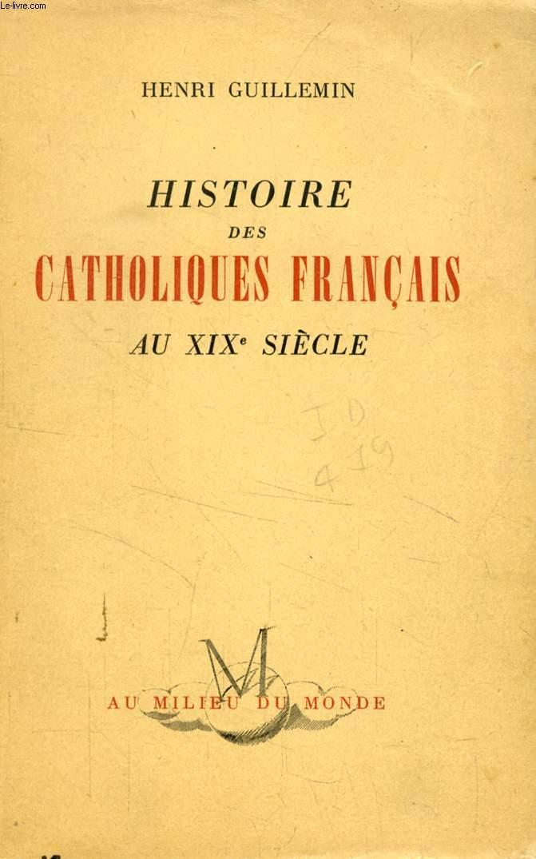 HISTOIRE DES CATHOLIQUES FRANCAIS AU XIXe SIECLE (1815-1905)