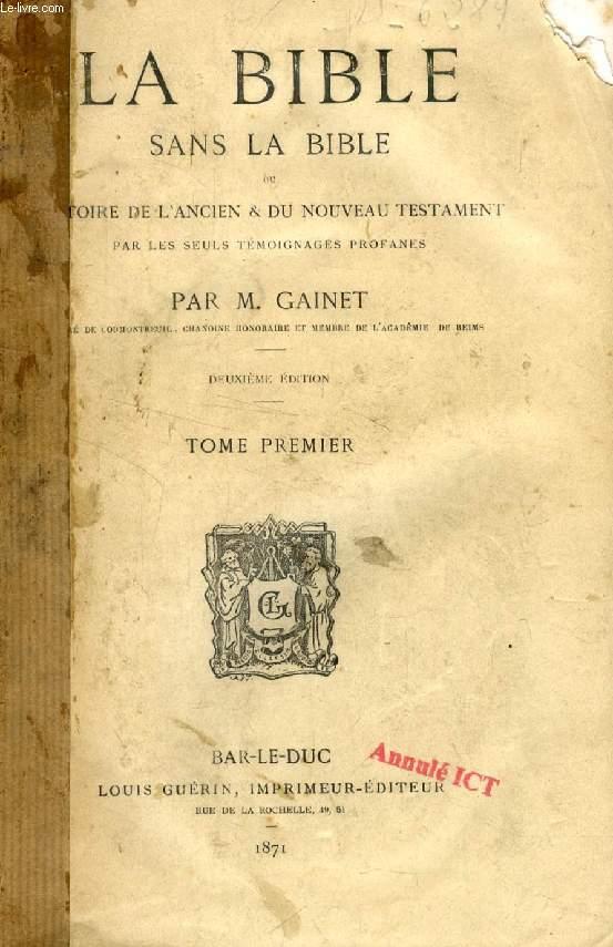 LA BIBLE SANS LA BIBLE, 2 TOMES, OU HISTOIRE DE L'ANCIEN & DU NOUVEAU TESTAMENT PAR LES SEULS TEMOIGNAGES PROFANES