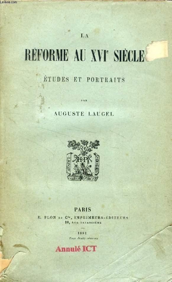 LA REFORME AU XVIe SIECLE, ETUDES ET PORTRAITS