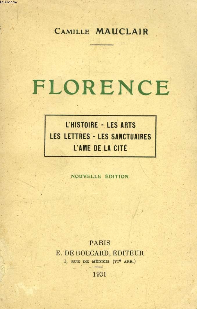 FLORENCE (L'histoire, Les arts, Les lettres, Les sanctuaires, L'âme de la cité)
