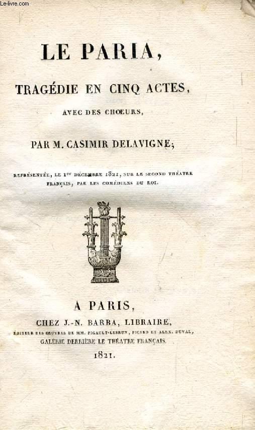 LE PARIA, TRAGEDIE EN 5 ACTES, AVEC DES CHOEURS