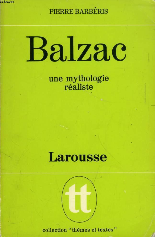 BALZAC, UNE MYTHOLOGIE REALISTE