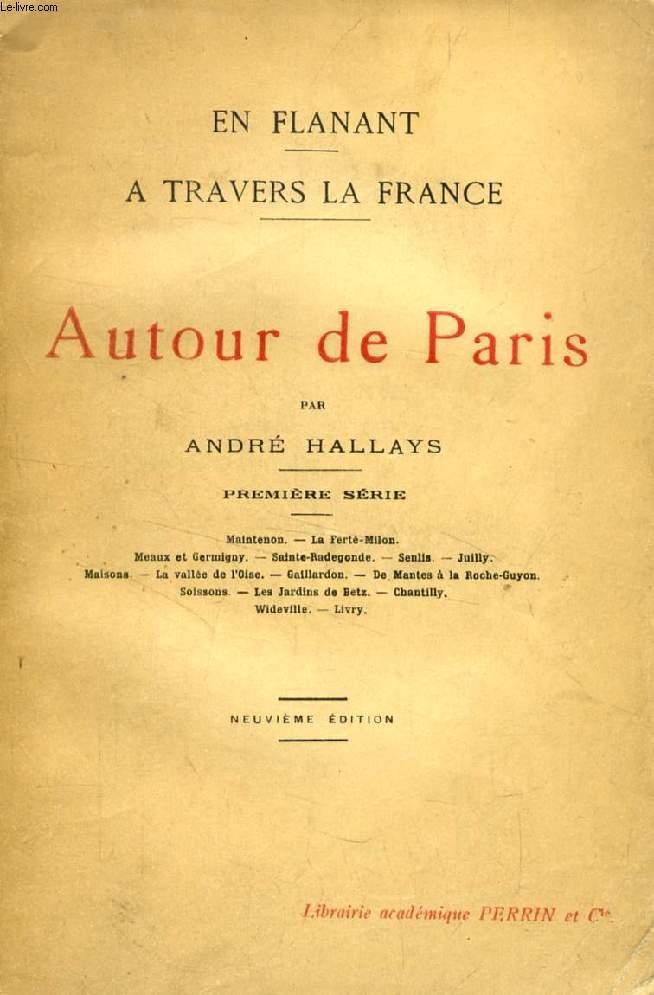 EN FLANANT A TRAVERS LA FRANCE, AUTOUR DE PARIS, 2 TOMES (SERIES)