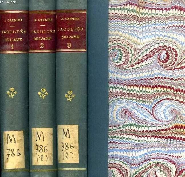 TRAITE DES FACULTES DE L'AME, 3 TOMES, COMPRENANT L'HISTOIRE DES PRINCIPALES THEORIES PSYCHOLOGIQUES