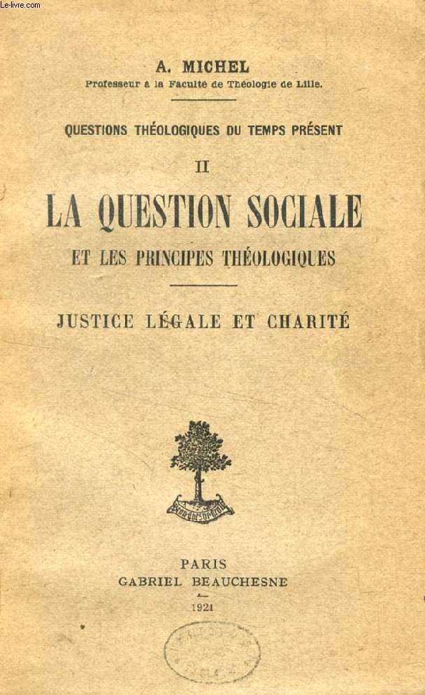 LA QUESTION SOCIALE ET LES PRINCIPES THEOLOGIQUES, JUSTICE LEGALE ET CHARITE