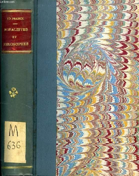MORALISTES ET PHILOSOPHES (Gerbert, Lévi Ben Gerson, Pétrarque, Pomponace, Galilée, Descartes, Spinoza, Goethe, Maine de Biran, Cousin, etc.)