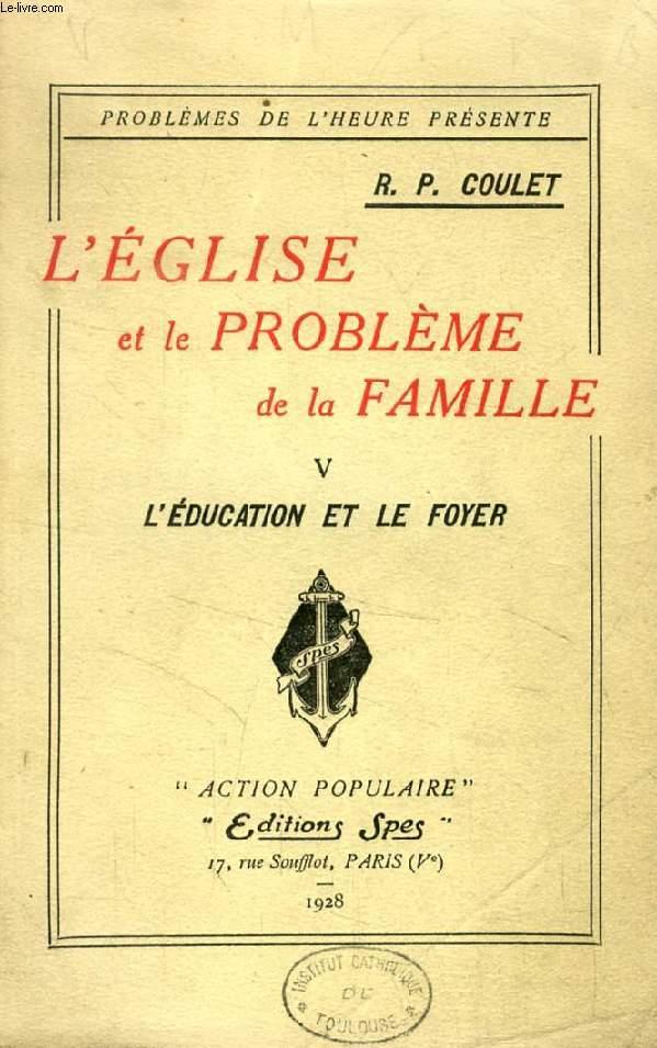 L'EGLISE ET LE PROBLEME DE LA FAMILLE, V, L'EDUCATION ET LE FOYER