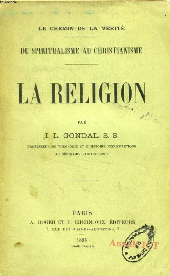 LA RELIGION (LE CHEMIN DE LA VERITE, DU SPIRITUALISME AU CHRISTIANISME)