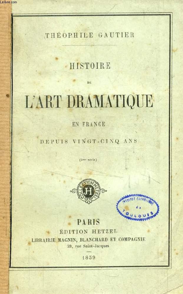 HISTOIRE DE L'ART DRAMATIQUE EN FRANCE DEPUIS VINGT-CINQ ANS (3e SERIE)
