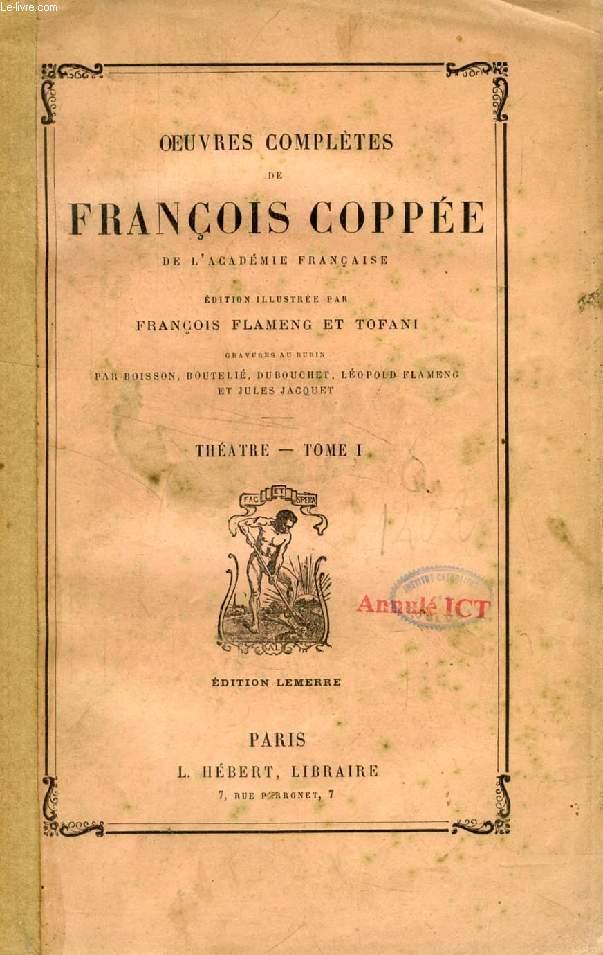 OEUVRES COMPLETES DE FRANCOIS COPPEE DE L'ACADEMIE FRANCAISE, THEATRE, TOME I