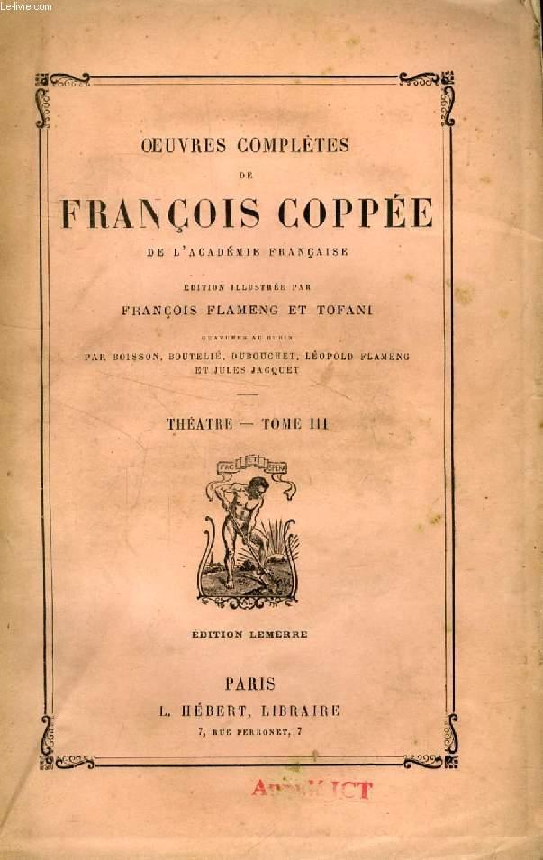 OEUVRES COMPLETES DE FRANCOIS COPPEE DE L'ACADEMIE FRANCAISE, THEATRE, TOME III