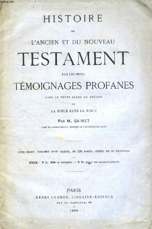 HISTOIRE DE L'ANCIEN ET DU NOUVEAU TESTAMENT PAR LES SEULS TEMOIGNAGES PROFANES (EXTRAIT: INTRODUCTION)