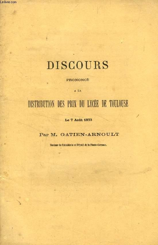 DISCOURS PRONONCE A LA DISTRIBUTION DES PRIX DU LYCEE DE TOULOUSE, LE 7 AOUT 1873
