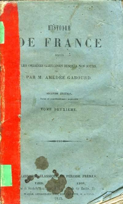 HISTOIRE DE FRANCE DEPUIS LES ORIGINES GAULOISES JUSQU'A NOS JOURS, TOME II