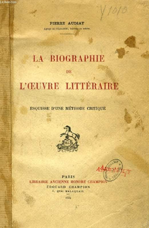 LA BIOGRAPHIE DE L'OEUVRE LITTERAIRE, ESQUISSE D'UNE METHODE CRITIQUE