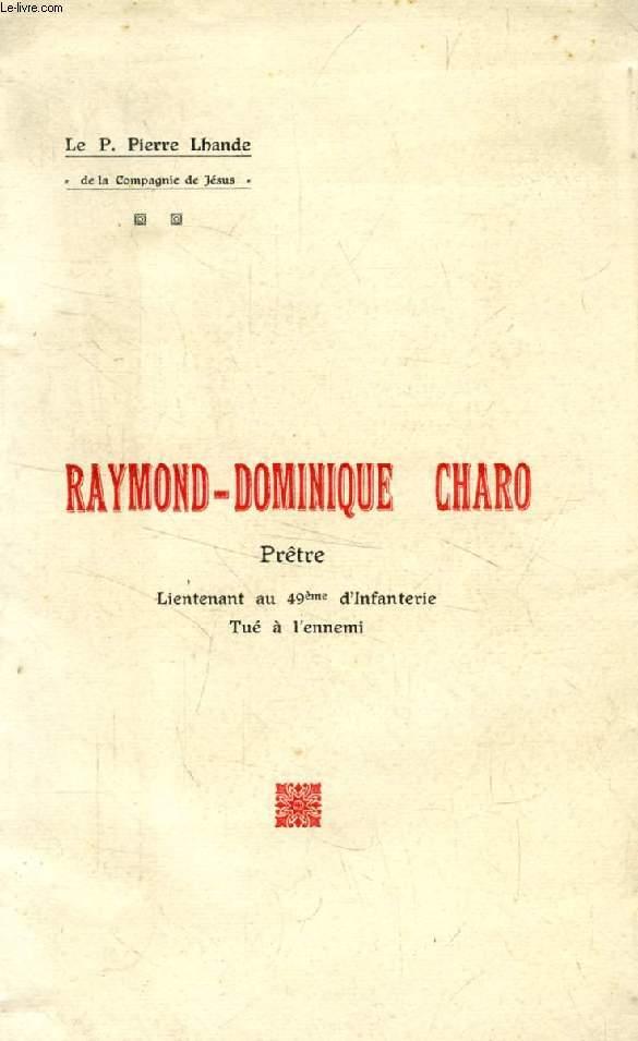 RAYMOND-DOMINIQUE CHARO, PRETRE (Lieutenant au 49e d'Infanterie, Tué à l'ennemi)