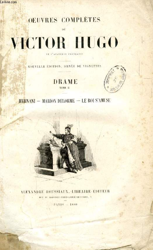 OEUVRES COMPLETES DE VICTOR HUGO, DRAME, TOME II, HERNANI, MARION DELORME, LE ROI S'AMUSE