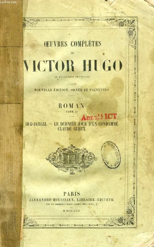 OEUVRES COMPLETES DE VICTOR HUGO, ROMAN, TOME II, BUG-JARGAL, LE DERNIER JOUR D'UN CONDAMNE, CLAUDE GUEUX
