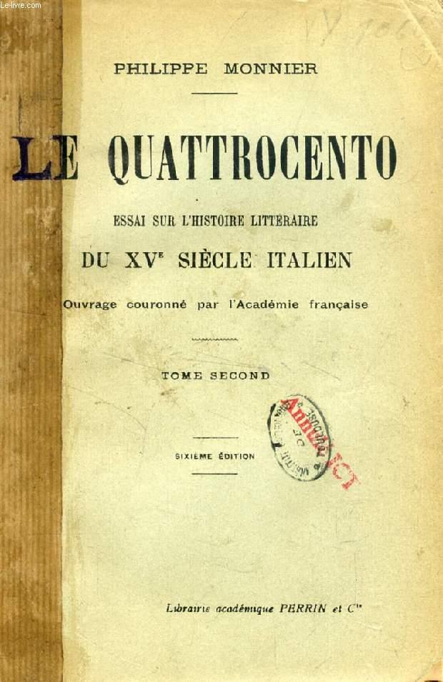 LE QUATTROCENTO, ESSAI SUR L'HISTOIRE LITTERAIRE DU XVe SIECLE ITALIEN, TOME II