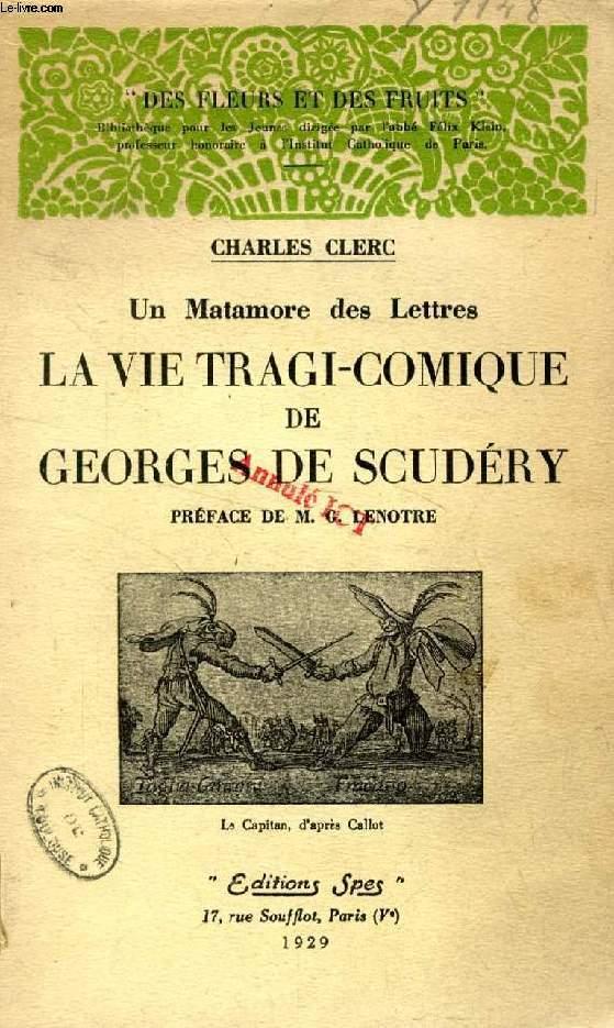 UN MATAMORE DES LETTRES, LA VIE TRAGI-COMQIUE DE GEORGES DE SCUDERY