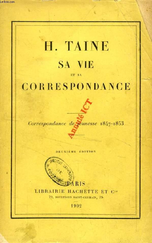 H. TAINE, SA VIE ET SA CORRESPONDANCE, CORRESPONDANCE DE JEUNESSE, 1847-1853