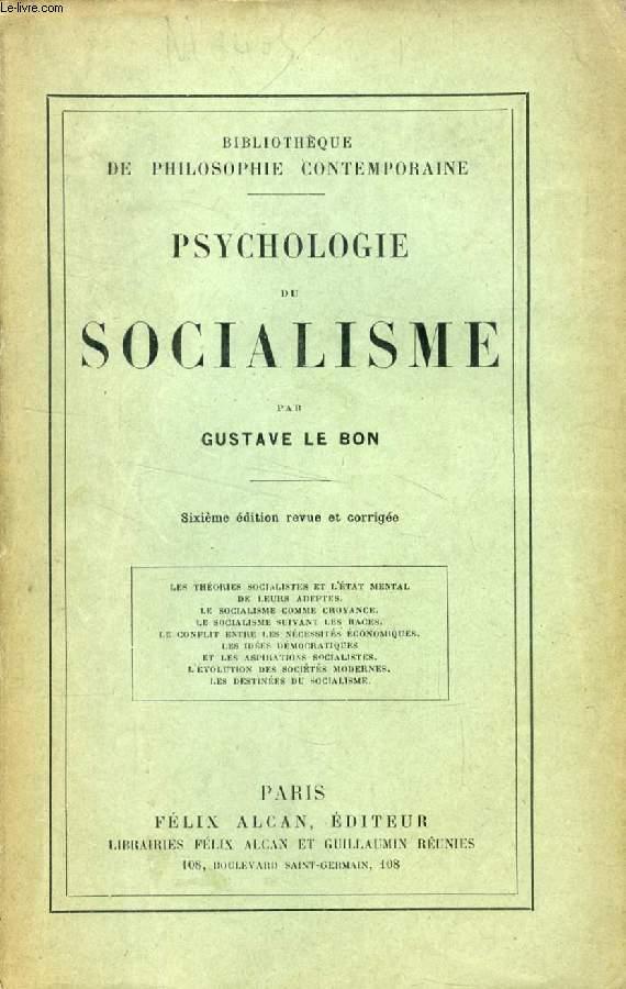 PSYCHOLOGIE DU SOCIALISME (Les Théories socialistes et l'état mental de leurs adeptes. Le socialisme comme croyance. Le socialisme suivant les races. Le conflit entre les nécessités économiques, les idées démocratiques et les aspirations socialistes...)