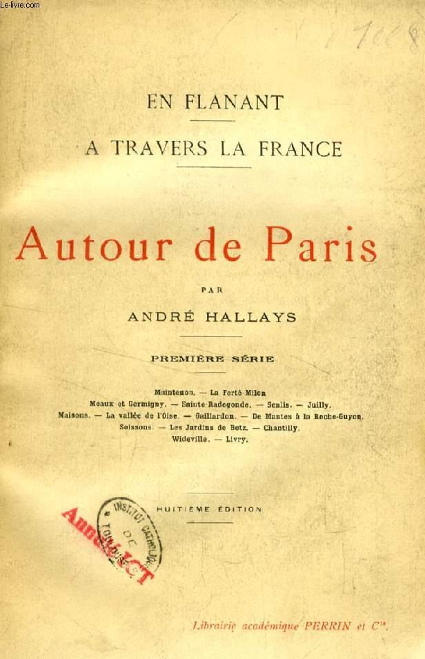 EN FLANANT A TRAVERS LA FRANCE, AUTOUR DE PARIS, 1re SERIE