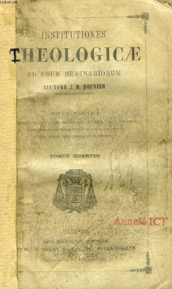 INSTITUTIONES THEOLOGICAE AD USUM SEMINARIORUM, TOMUS IV, De Ordine, De Matrimonio, De Actibus Humanis, De Conscientia, De Legibus